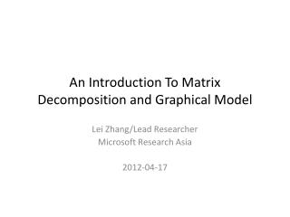 An Introduction To Matrix Decomposition and Graphical Model