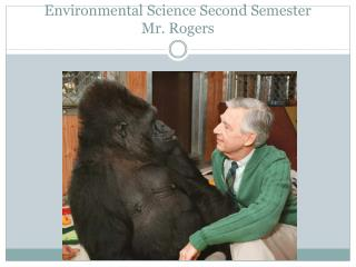 Environmental Science Second Semester Mr. Rogers