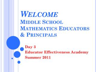 Welcome Middle School  Mathematics Educators & Principals