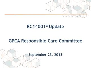 RC14001 ®  Update GPCA Responsible Care Committee September  23 ,  2013