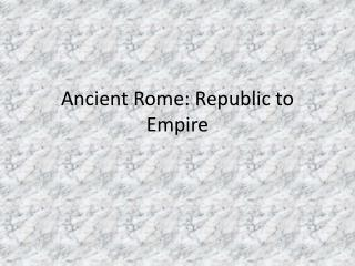 Ancient Rome: Republic to Empire