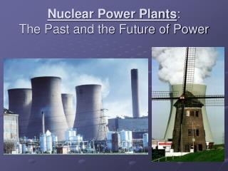 Nuclear Power Plants : The Past and the Future of Power