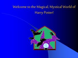 Welcome to the Magical, Mystical World of Harry Potter!