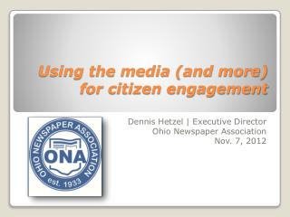 Using the media (and more) for citizen engagement