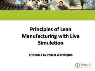Principles of Lean Manufacturing with Live Simulation presented by Impact Washington