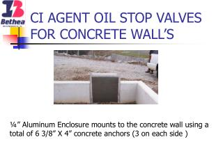 CI AGENT OIL STOP VALVES FOR CONCRETE WALL'S