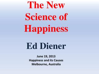 The New Science of Happiness Ed  Diener June 19, 2013 Happiness and its Causes