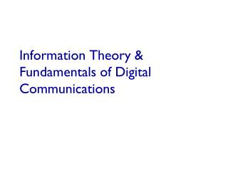 Information Theory & Fundamentals of Digital Communications