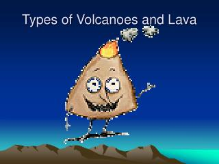 Types of Volcanoes and Lava