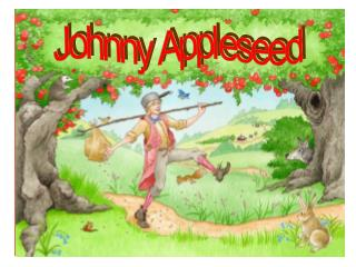 My name is John Chapman, but you may know me as Johnny Appleseed. .
