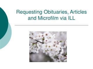 Requesting Obituaries, Articles and Microfilm via ILL