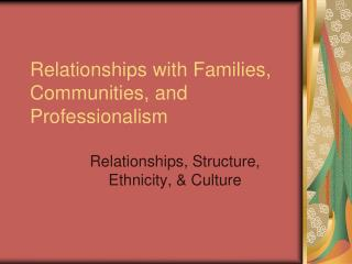 Relationships with Families, Communities, and Professionalism