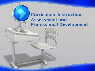 Curriculum, Instruction, Assessment and Professional Development