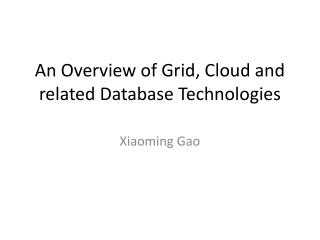 An Overview of Grid, Cloud and related Database Technologies