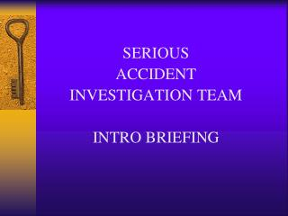 SERIOUS ACCIDENT INVESTIGATION TEAM INTRO BRIEFING