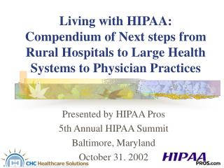 Presented by HIPAA Pros 5th Annual HIPAA Summit Baltimore, Maryland October 31. 2002