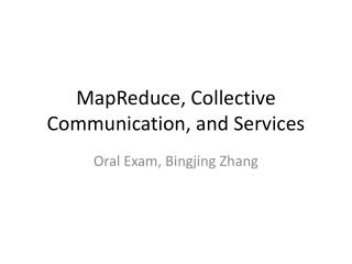 MapReduce , Collective Communication, and Services