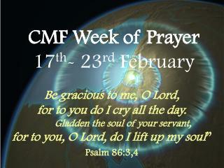 CMF Week of Prayer 17 th - 23 rd  February