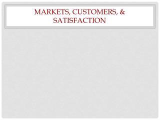 Markets, Customers, & Satisfaction