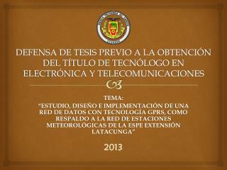 DEFENSA DE TESIS PREVIO A LA OBTENCIÓN DEL TÍTULO DE TECNÓLOGO EN ELECTRÓNICA Y TELECOMUNICACIONES