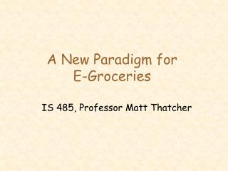 A New Paradigm for E-Groceries