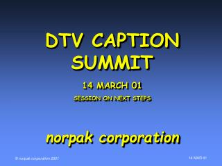 DTV CAPTION SUMMIT 14 MARCH 01 SESSION ON NEXT STEPS norpak corporation