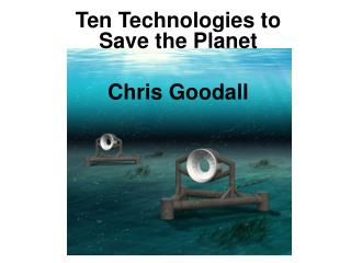 Ten Technologies to Save the Planet Chris Goodall