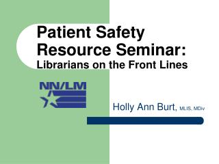 Patient Safety Resource Seminar:  Librarians on the Front Lines