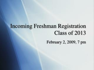 Incoming Freshman Registration Class of 2013