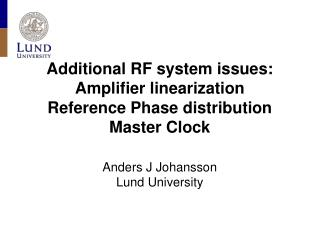 Additional RF system issues: Amplifier linearization Reference Phase distribution Master Clock