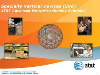 Specialty Vertical Devices (SVD) AT&T Advanced Enterprise Mobility Solutions