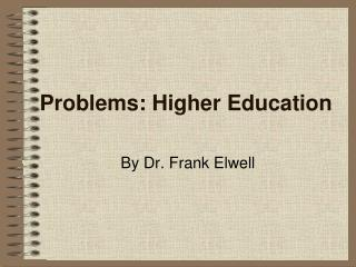 Problems: Higher Education