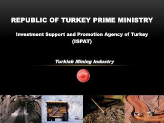 REPUBLIC OF TURKEY PRIME MINISTRY Investment Support and Promotion Agency of Turkey ( ISPAT )