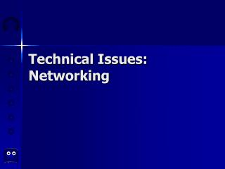 Technical Issues: Networking