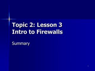 Topic 2: Lesson 3 Intro to Firewalls