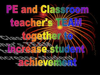 PE and Classroom teacher's TEAM  together to increase student  achievement
