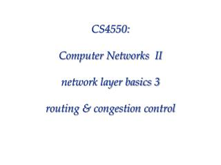 CS4550: Computer Networks II network layer basics 3 routing & congestion control
