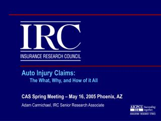 Auto Injury Claims: The What, Why, and How of it All CAS Spring Meeting – May 16, 2005 Phoenix, AZ