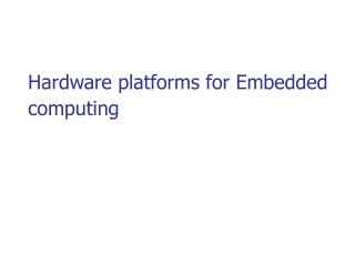 Hardware platforms for Embedded computing