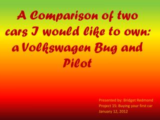 A Comparison of two cars I would like to own: a Volkswagen Bug and Pilot