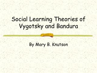 Social Learning Theories of Vygotsky and Bandura