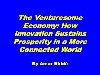 The Venturesome Economy: How Innovation Sustains Prosperity in a More Connected World
