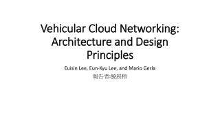 Vehicular Cloud Networking: Architecture and  Design Principles