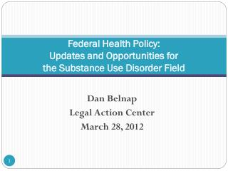 Federal Health Policy: Updates and Opportunities for  the Substance Use Disorder Field