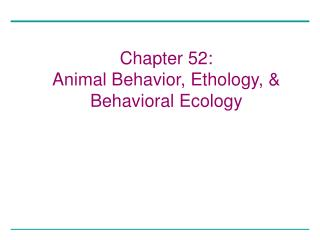 Chapter 52: Animal Behavior, Ethology, & Behavioral Ecology