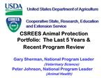 CSREES Animal Protection Portfolio:  The Last 5 Years  Recent Program Review   Gary Sherman, National Program Leader