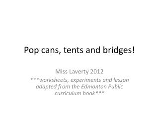 Pop cans, tents and bridges!