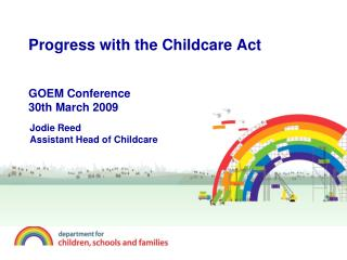 Progress with the Childcare Act GOEM Conference 30th March 2009