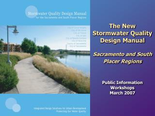 The New Stormwater Quality Design Manual  Sacramento and South Placer Regions Public Information Workshops  March 2007
