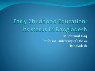 Early Childhood Education: Its status in Bangladesh